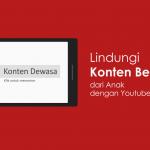 Lindungi Konten Berbahaya dari Anak dengan Youtube Kids
