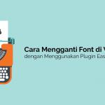 Cara Mengganti Font di Wordpress