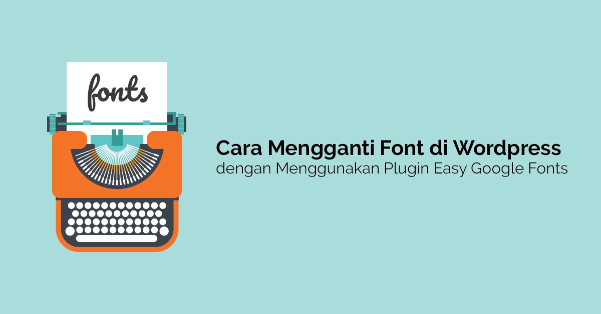 Cara Mengganti Font di WordPress dengan Menggunakan Plugin Easy Google Fonts